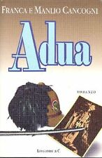 CANCOGNI Franca e Manlio - Adua. Longanesi 1996. Prima edizione (First Edition)