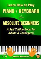 Learn How to Play Piano / Keyboard for Absolute Beginners : A Self Tuition Bo...