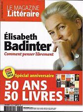 MAGAZINE LITTERAIRE N°574 DECEMBRE 2016  BADINTER_50 ANS 50 LIVRES_MICHON_BELLOW