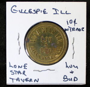 Gillespie Illinois Good For Token Lou & Bud Lone Star Tavern 10 Cent Trade Rare
