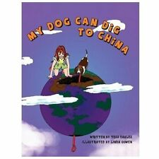 My Dog Can Dig to China by Tess Eagles (2013, Hardcover)
