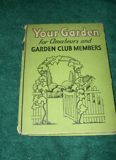 YOUR GARDEN for AMATEURS and GARDEN CLUB MEMBERS by DONALD GRAY 1935 HC