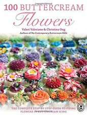 100 Buttercream Flowers: The complete step-by-step guide to piping f... NEW BOOK