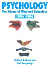 Psychology: The Science of Mind and Behaviour - Study Guide By Richard Gross, P