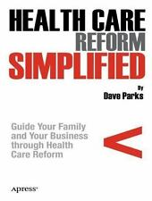Health Care Reform Simplified: Guide Your Family and Your Business through Healt