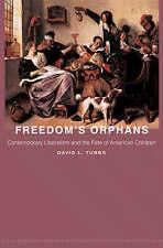 La libertad de los huérfanos: contemporáneo el liberalismo y el destino de niños americanos (N