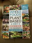 Whole Foods Plant Based Diet Cookbook for Beginners: The Healthy and Deliciou…