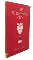 Harry Morris THE SORROWFUL CITY  1st Edition 1st Printing