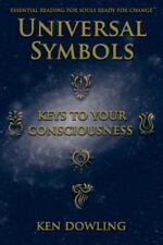 Universal Symbols - Keys To Your Consciousness: By Ken Dowling