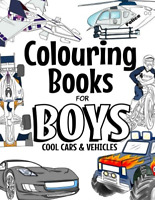 Colouring Books For Boys Cool Cars and Vehicles: Cool Cars, Trucks, Bikes, Boats