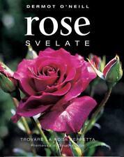 Rose svelate. Trovare la rosa perfetta di Dermot O'Neil - Rilegato Ed. Mango