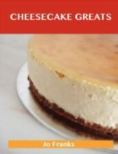 Cheesecake Greats : Delicious Cheesecake Recipes, the Top 72 Cheesecake...