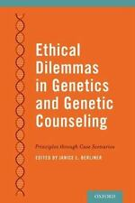 Ethical Dilemmas in Genetics and Genetic Counseling: Principles through Case Sce