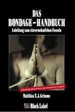 Das Bondage-Handbuch von Matthias T. J. Grimme (2011, Gebundene Ausgabe)