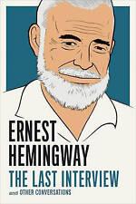 Ernest Hemingway Last Interview Other Conversations by Hemingway Ernest