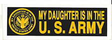 Bumper Sticker - My Daughter Is In The U. S. Army -Two For The Price Of One