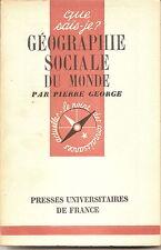 QUE SAIS-JE? PIERRE GEORGE GEOGRAPHIE SOCIALE DU MONDE