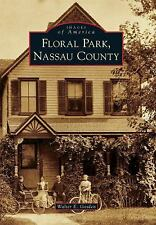 FLORAL PARK, NASSAU COUNTY by Walter Gosden (IMAGES OF AMERICA SERIES/2010/SC)