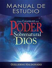 Como Caminar en el Poder Sobrenatural de Dios : Manual de Estudio by...