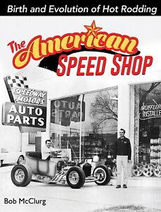 The American Speed Shop - Birth & Evolution Of Hot Rodding - Book CT595