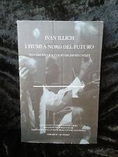 Illich. I FIUMI A NORD DEL FUTURO. Quodlibet, 2009