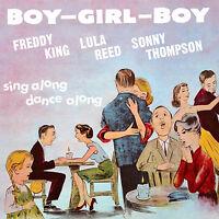 Freddy King, Lula Reed & Sonny Thompson – Boy Girl Boy CD