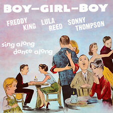 Freddy King, Lula Reed & Sonny Thompson – Boy Girl Boy CD