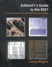 Edsim51's Guide to the 8051 : Core of the Popular 51 Series of 8-Bit...