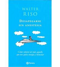 Desapegarse Sin Anestesia por Walter Riso (Spanish)  - NEW Book