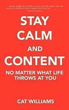 Stay Calm And Content: No Matter What Life Throws At You by Cat Williams
