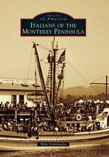 Images of America Ser.: Italians of the Monterey Peninsula by Mike...