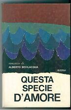 BEVILACQUA ALBERTO QUESTA SPECIE D'AMORE RIZZOLI 1972  LETTERATURA ITALIANA