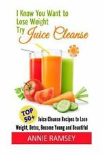 I Know You Want to Lose Weight, Try Juice Cleanse : 50+ Juice Cleanse Recipes...