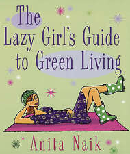 The Lazy Girl's Guide To Green Living, Naik, Anita, Very Good condition, Book