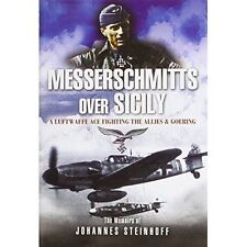 MESSERSCHMITTS OVER SICILY: A LUFTWAFFE ACE FIGHTING THE ALLIES AND GOERING., St