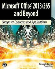 Microsoft Office 2013/365 and Beyond: Computer Concepts and Applications (Comput