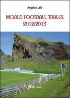 World football tables 2012/2013  di Angelico Lelli,  2013,  Youcanprint  - ER
