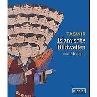 Taswir - Islamische Bildwelten und Moderne von Almut Sh. Bruckstein Coruh und...