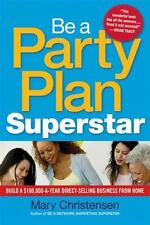 Be a Party Plan Superstar: Build a $100,000-a-Year Direct Selling Business from