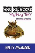 Who Hijacked My Fairy Tale?: How To Hang On To Humor When Life Doesn't Go The