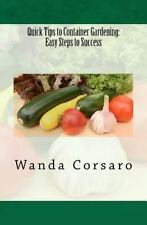 Quick Tips to Container Gardening: Easy Steps to Success by Wanda Corsaro...