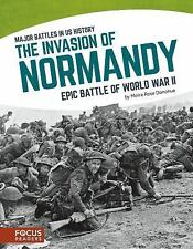 The Invasion of Normandy: Epic Battle of World War II [Major Battles in Us Histo