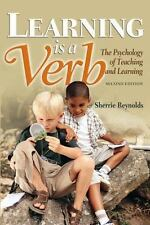 Learning Is a Verb : The Psychology of Teaching and Learning by Sherrie Reynolds