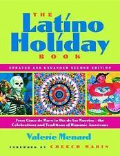 The Latino Holiday Book : From Cinco de Mayo to Dia de los Muertos--The Celebra…