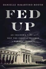 Fed Up : An Insider's Take on Why the Federal Reserve Is Bad for America, Har...