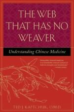 The Web That Has No Weaver : Understanding Chinese Medicine by Ted J. Kaptchuk (