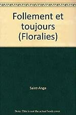 Follement et toujours (Floralies) by Saint-Ange-ExLibrary