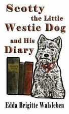 Scotty the Little Westie Dog and His Diary by Edda Brigitte Walsleben (2013,...