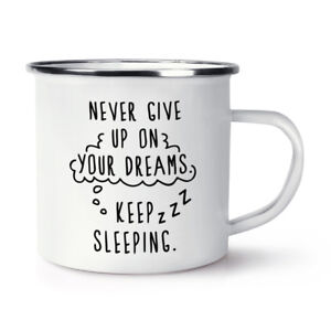 Never Give Up On Your Dreams Keep Sleeping Retro Enamel Mug Cup - Funny