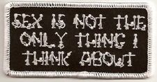 SEX IS NOT THE ONLY THING I THINK ABOUT EMBROIDERED IRON ON BIKER PATCH